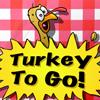 Turkey To Go!