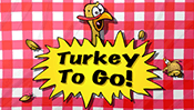 Turkey To Go!