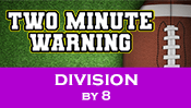 Two Minute Warning: Division Flashcards - By 8