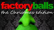 Factory Balls: The Christmas Edition