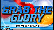 Grab the Glory - 100 Meter Sprint